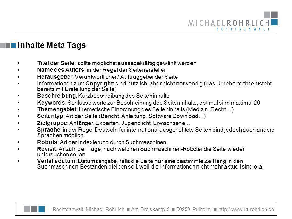 Inhalte Meta Tags Titel der Seite: sollte möglichst aussagekräftig gewählt werden. Name des Autors: in der Regel der Seitenersteller.
