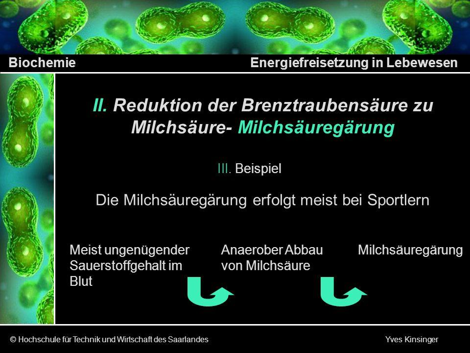 Reduktion der Brenztraubensäure zu Milchsäure- Milchsäuregärung