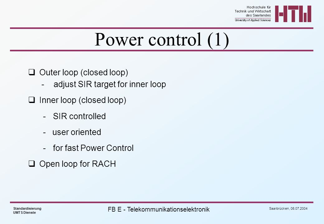 Power control (1)Outer loop (closed loop) - adjust SIR target for inner loop. Inner loop (closed loop)