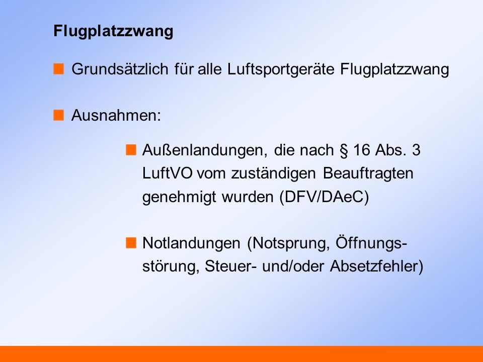Flugplatzzwang Grundsätzlich für alle Luftsportgeräte Flugplatzzwang. Ausnahmen: Außenlandungen, die nach § 16 Abs. 3.