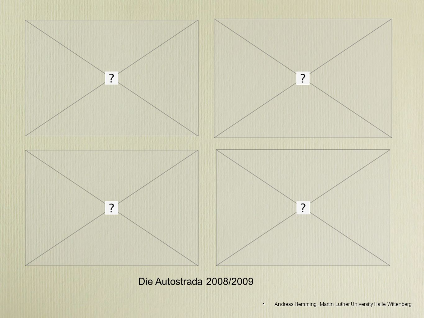 Die Autostrada 2008/2009 Andreas Hemming - Martin Luther University Halle-Wittenberg