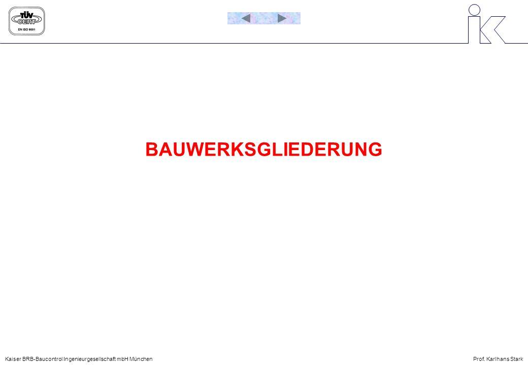 BAUWERKSGLIEDERUNG Kaiser BRB-Baucontrol Ingenieurgesellschaft mbH München Prof. Karlhans Stark