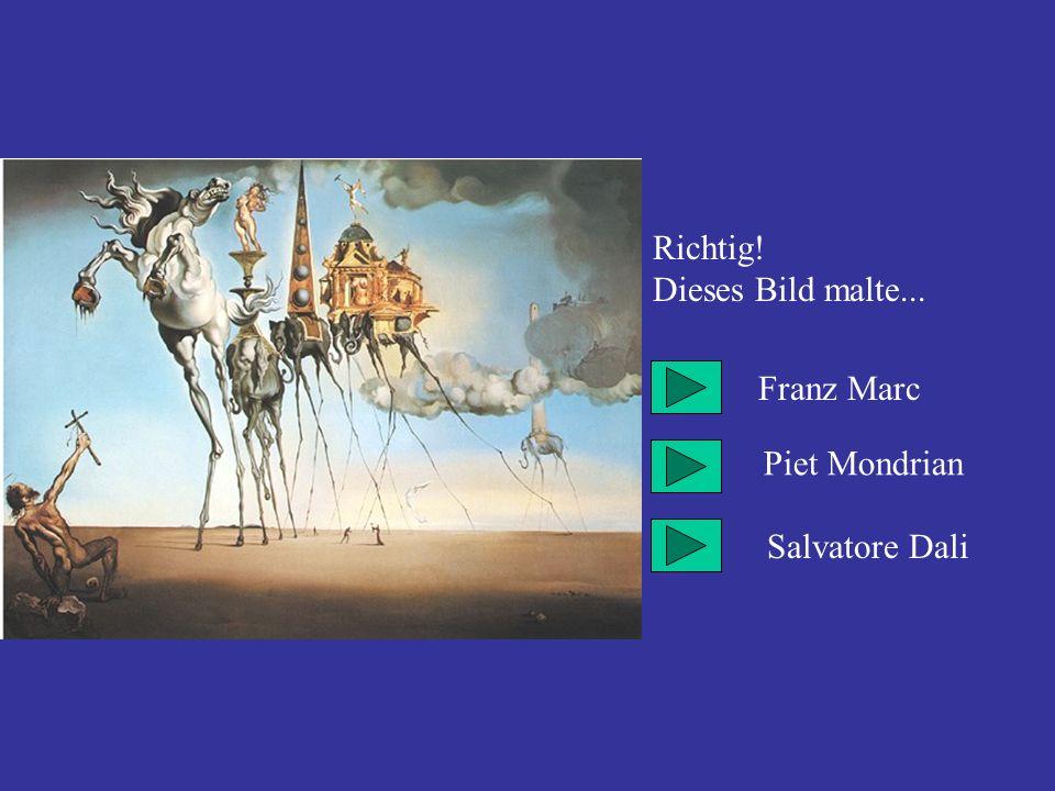 Richtig! Dieses Bild malte... Franz Marc Piet Mondrian Salvatore Dali
