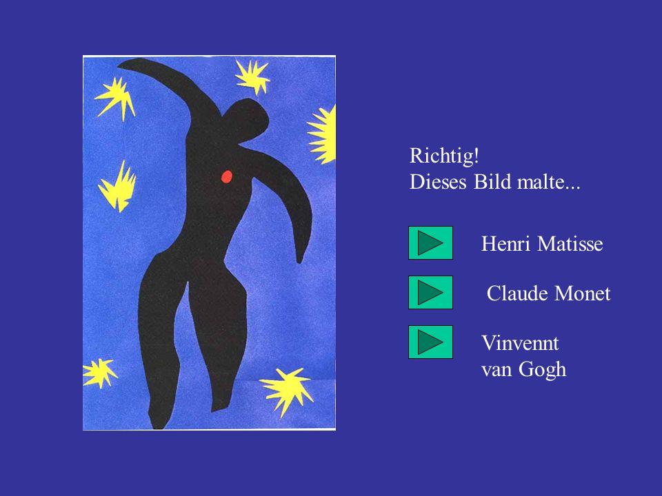 Richtig! Dieses Bild malte... Henri Matisse Claude Monet Vinvennt van Gogh