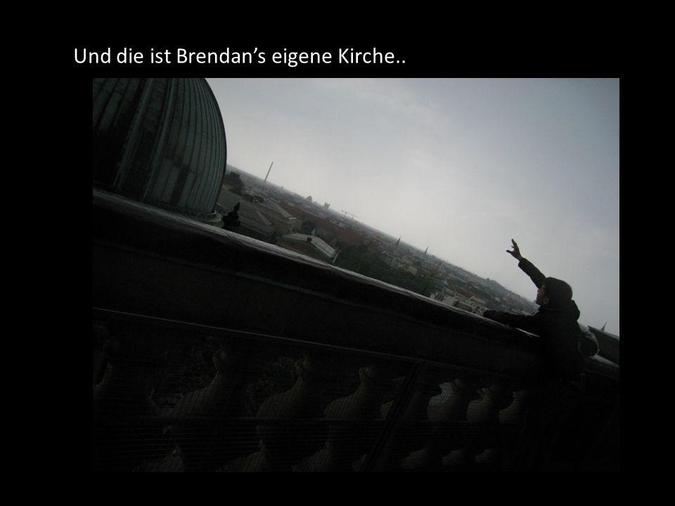 Und die ist Brendan's eigene Kirche..