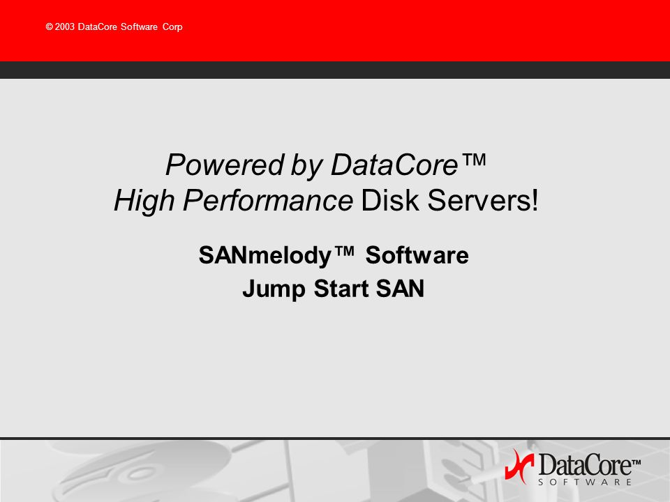 Powered by DataCore™ High Performance Disk Servers!