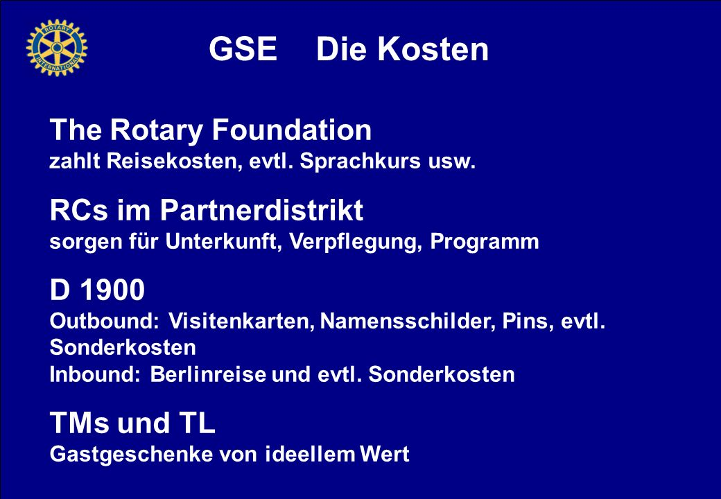 GSE Die Kosten The Rotary Foundation zahlt Reisekosten, evtl. Sprachkurs usw.