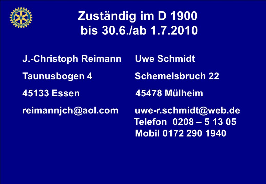 Zuständig im D 1900 bis 30.6./ab 1.7.2010. J.-Christoph Reimann Uwe Schmidt. Taunusbogen 4 Schemelsbruch 22.
