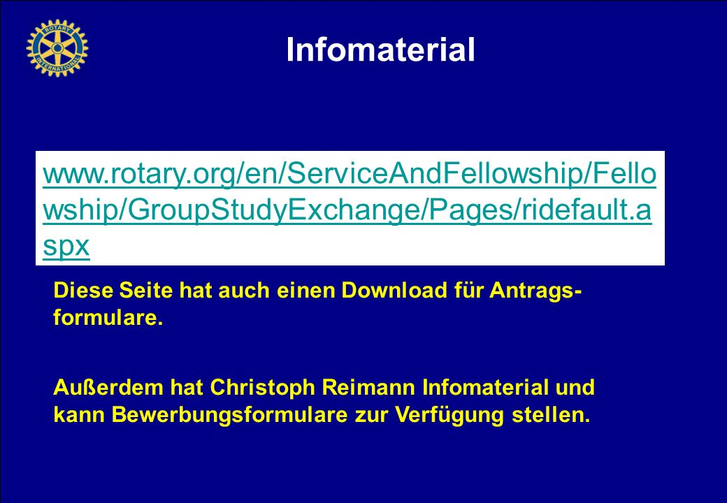 Infomaterial www.rotary.org/en/ServiceAndFellowship/Fellowship/GroupStudyExchange/Pages/ridefault.aspx.