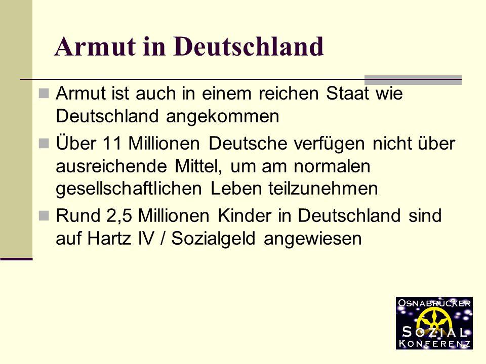 Armut in Deutschland Armut ist auch in einem reichen Staat wie Deutschland angekommen.