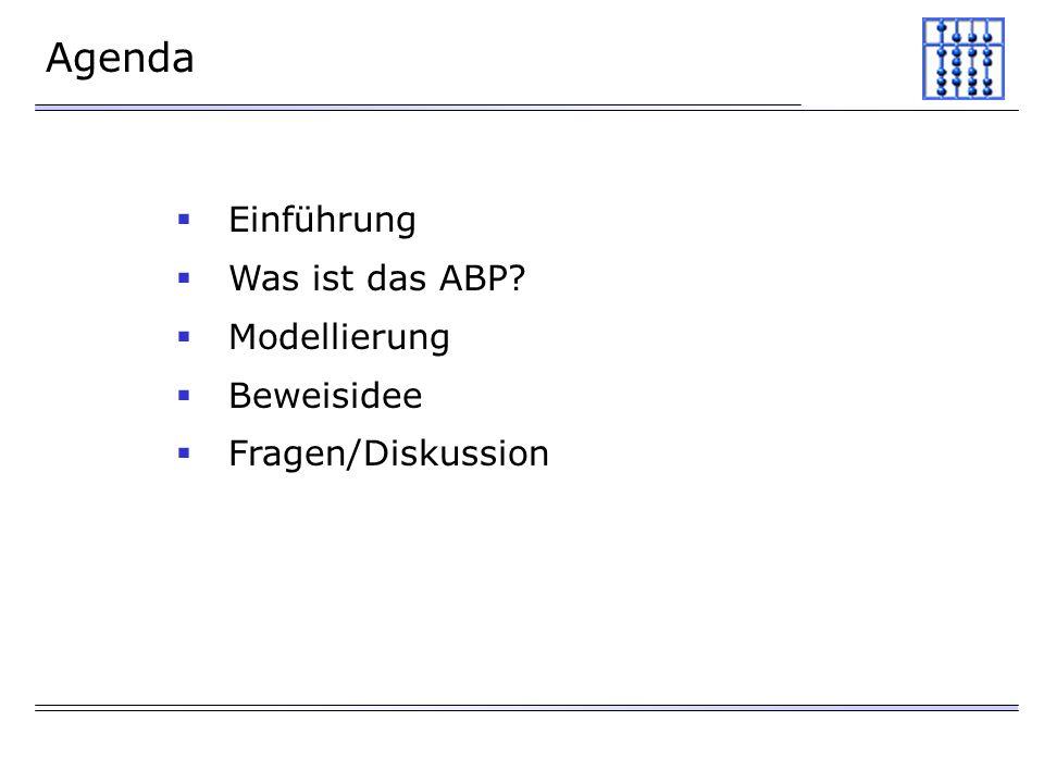 Agenda Einführung Was ist das ABP Modellierung Beweisidee