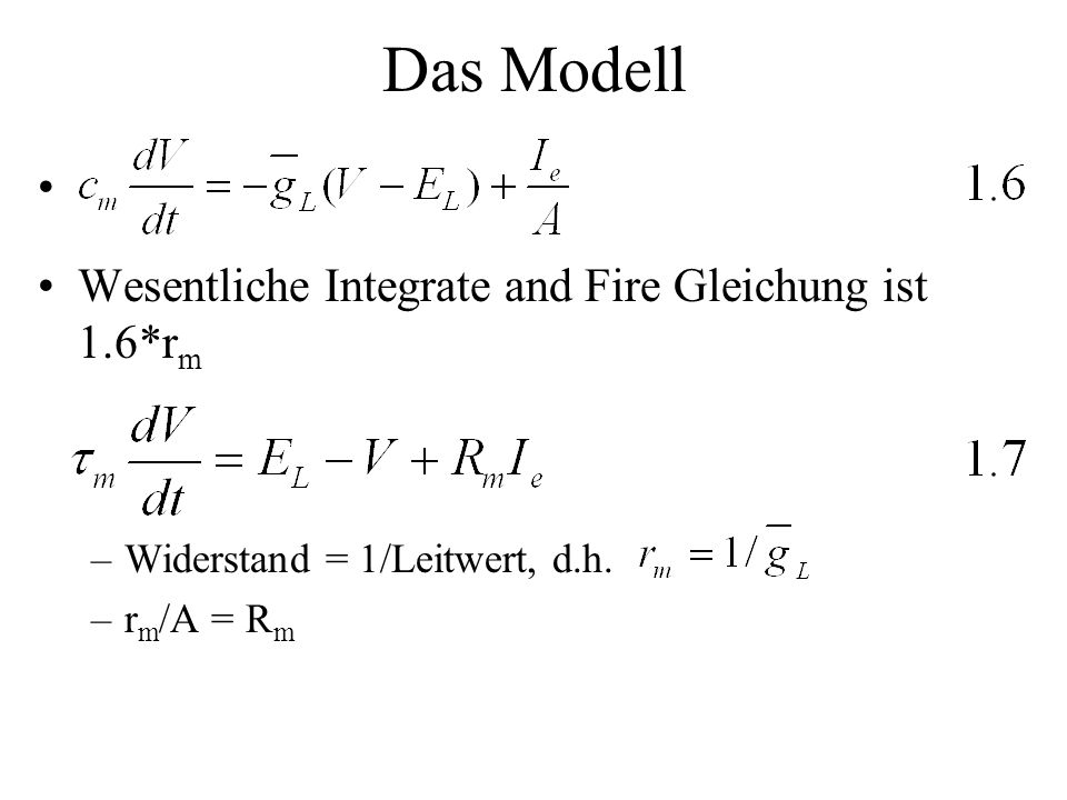 Das Modell Wesentliche Integrate and Fire Gleichung ist 1.6*rm