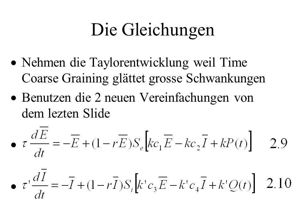 Die GleichungenNehmen die Taylorentwicklung weil Time Coarse Graining glättet grosse Schwankungen.