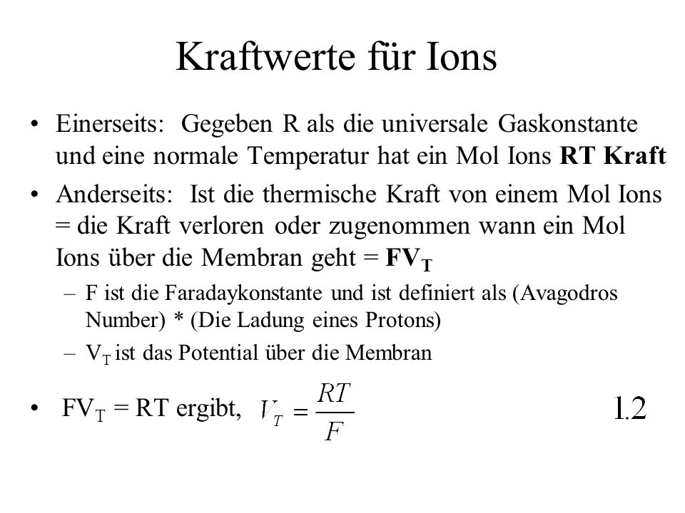Kraftwerte für Ions Einerseits: Gegeben R als die universale Gaskonstante und eine normale Temperatur hat ein Mol Ions RT Kraft.