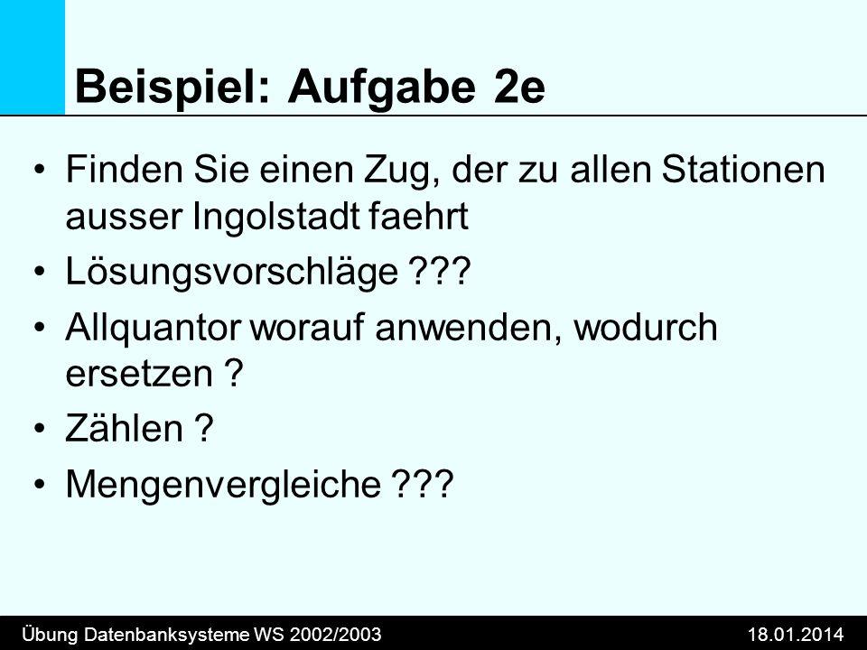 Beispiel: Aufgabe 2e Finden Sie einen Zug, der zu allen Stationen ausser Ingolstadt faehrt. Lösungsvorschläge
