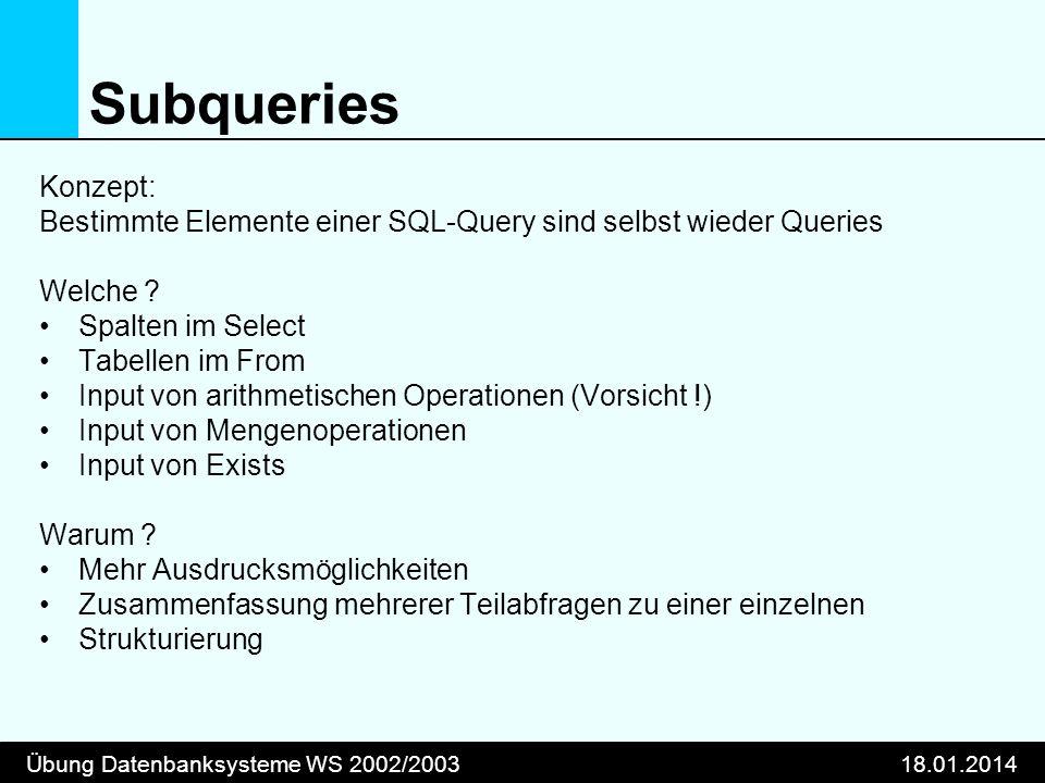Subqueries Konzept: Bestimmte Elemente einer SQL-Query sind selbst wieder Queries. Welche Spalten im Select.