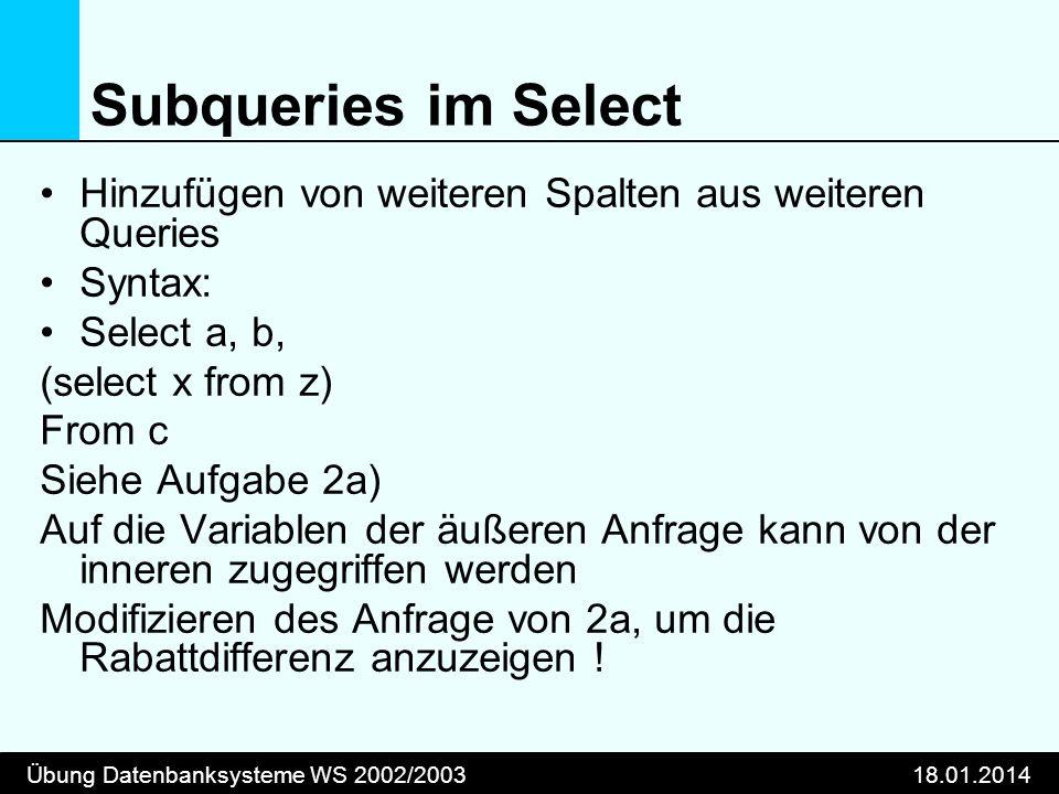 Subqueries im Select Hinzufügen von weiteren Spalten aus weiteren Queries. Syntax: Select a, b, (select x from z)