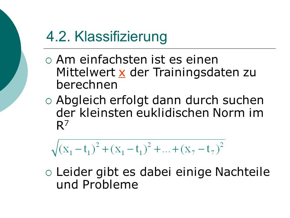 4.2. KlassifizierungAm einfachsten ist es einen Mittelwert x der Trainingsdaten zu berechnen.