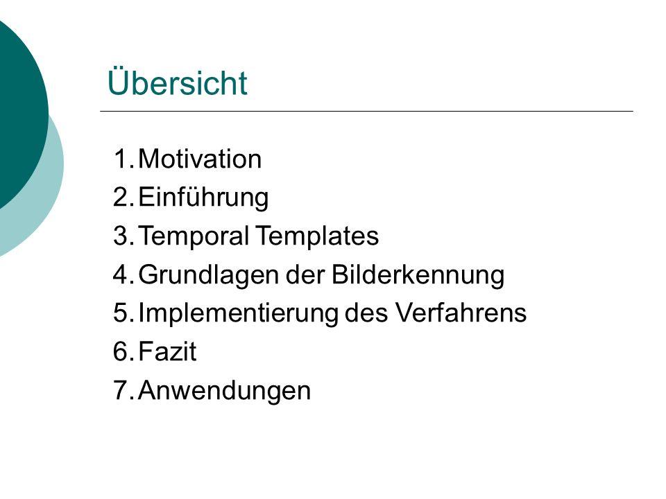 Übersicht Motivation Einführung Temporal Templates