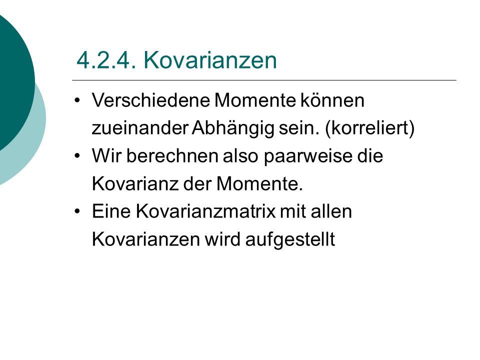 4.2.4. KovarianzenVerschiedene Momente können zueinander Abhängig sein. (korreliert) Wir berechnen also paarweise die Kovarianz der Momente.