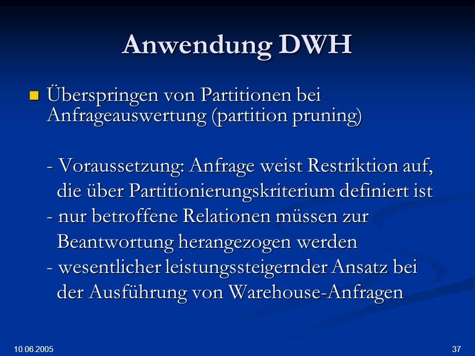 Anwendung DWH Überspringen von Partitionen bei Anfrageauswertung (partition pruning) - Voraussetzung: Anfrage weist Restriktion auf,