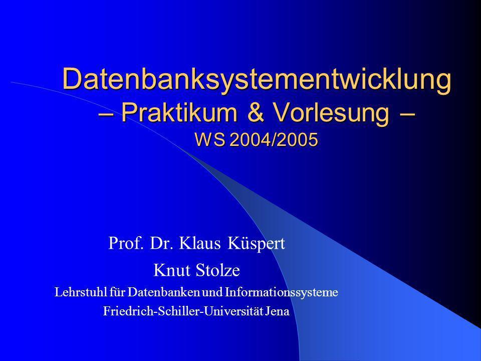 Datenbanksystementwicklung – Praktikum & Vorlesung – WS 2004/2005