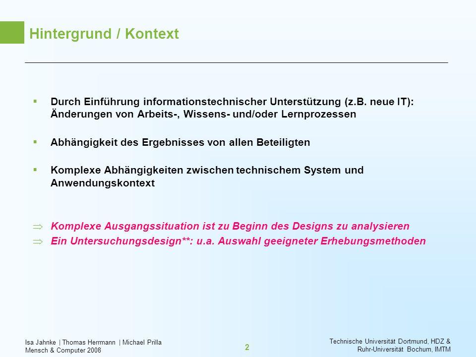 Hintergrund / Kontext Durch Einführung informationstechnischer Unterstützung (z.B. neue IT): Änderungen von Arbeits-, Wissens- und/oder Lernprozessen.