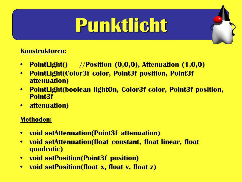 Punktlicht PointLight() //Position (0,0,0), Attenuation (1,0,0)
