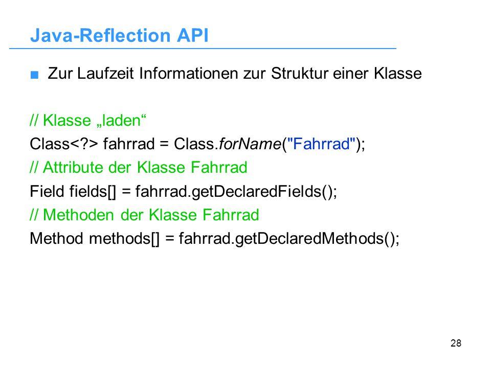 """Java-Reflection API Zur Laufzeit Informationen zur Struktur einer Klasse. // Klasse """"laden Class< > fahrrad = Class.forName( Fahrrad );"""