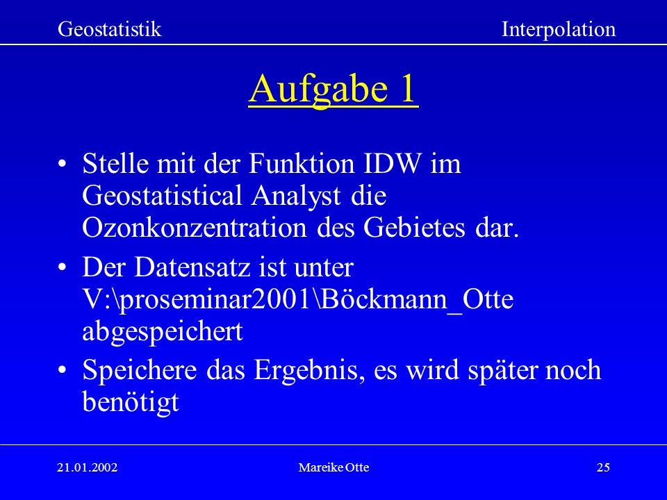 Geostatistik Interpolation. Aufgabe 1. Stelle mit der Funktion IDW im Geostatistical Analyst die Ozonkonzentration des Gebietes dar.