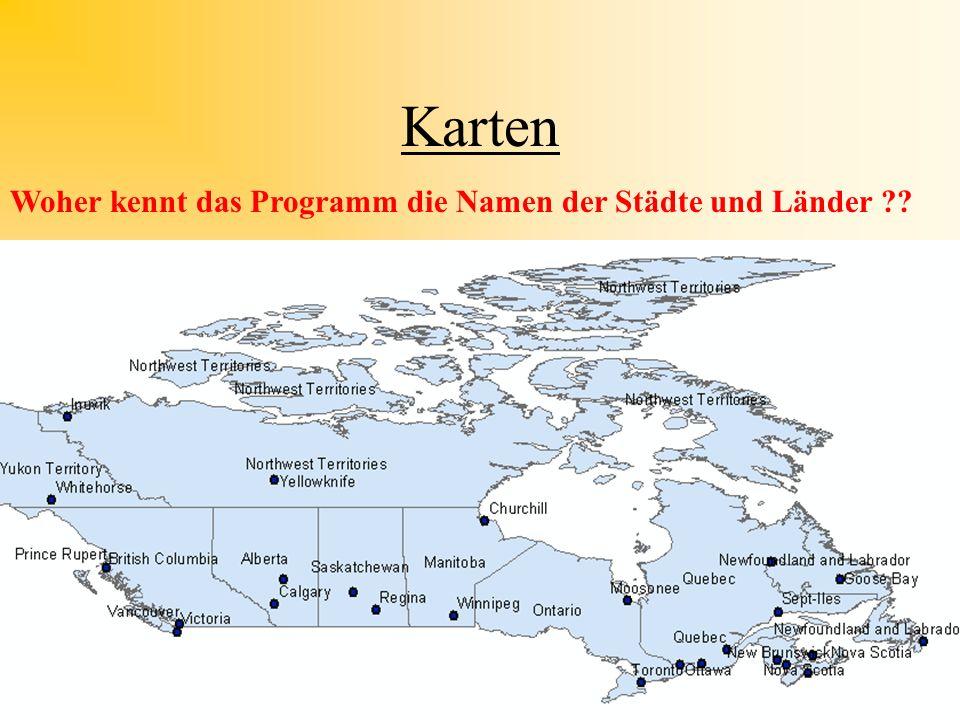 Karten Woher kennt das Programm die Namen der Städte und Länder