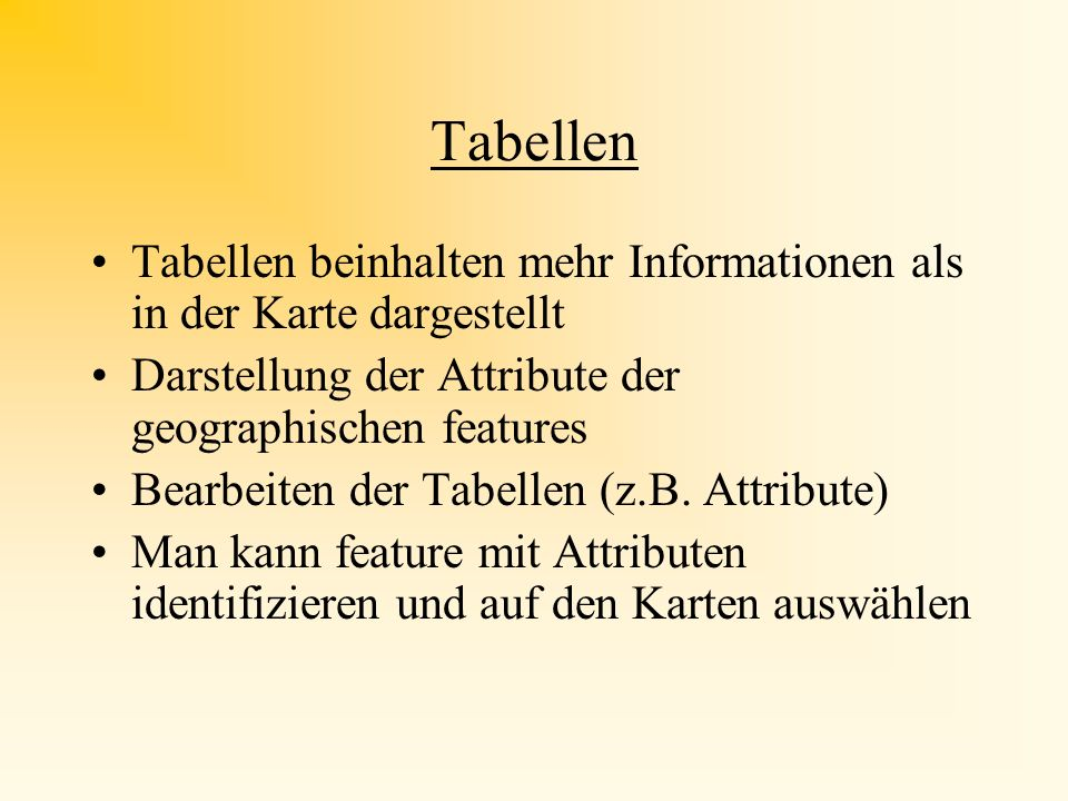 Tabellen Tabellen beinhalten mehr Informationen als in der Karte dargestellt. Darstellung der Attribute der geographischen features.