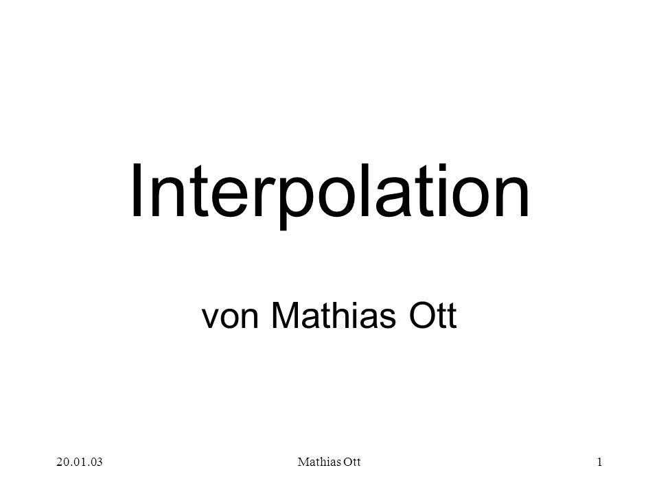 Interpolation von Mathias Ott 20.01.03 Mathias Ott