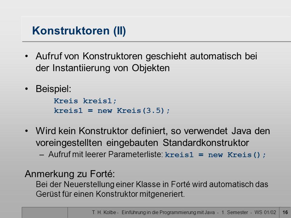 Konstruktoren (II) Aufruf von Konstruktoren geschieht automatisch bei der Instantiierung von Objekten.