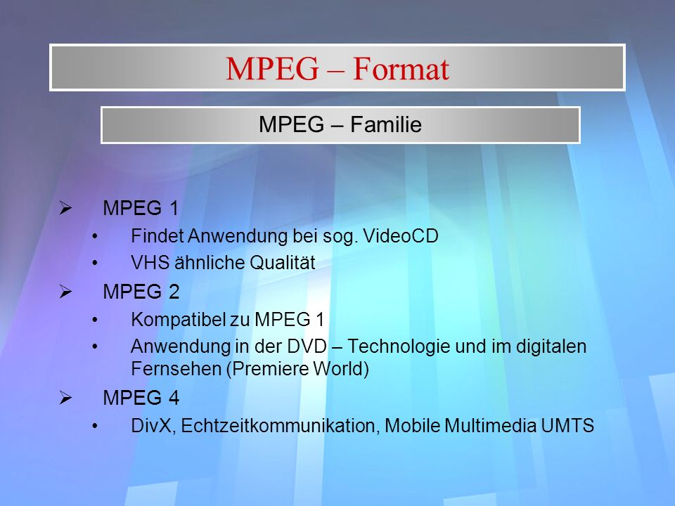 MPEG – Format MPEG – Familie MPEG 1 MPEG 2 MPEG 4