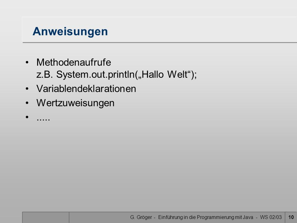 """Anweisungen Methodenaufrufe z.B. System.out.println(""""Hallo Welt );"""