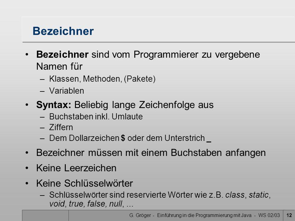 Bezeichner Bezeichner sind vom Programmierer zu vergebene Namen für