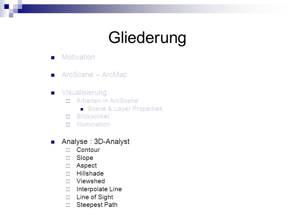 Gliederung Motivation ArcScene – ArcMap Visualisierung