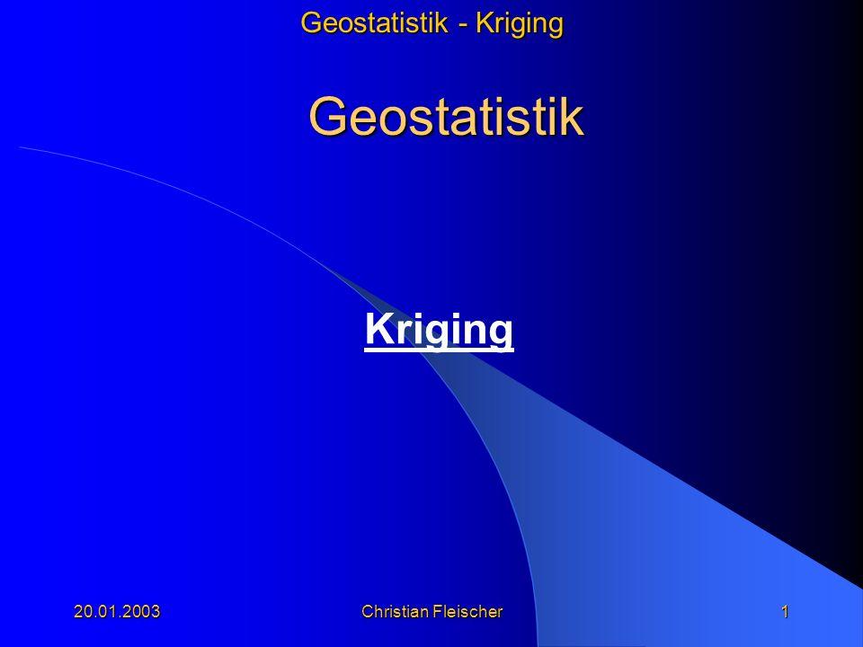 Geostatistik Kriging 20.01.2003 Christian Fleischer