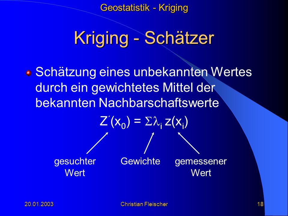 Kriging - Schätzer Schätzung eines unbekannten Wertes durch ein gewichtetes Mittel der bekannten Nachbarschaftswerte.