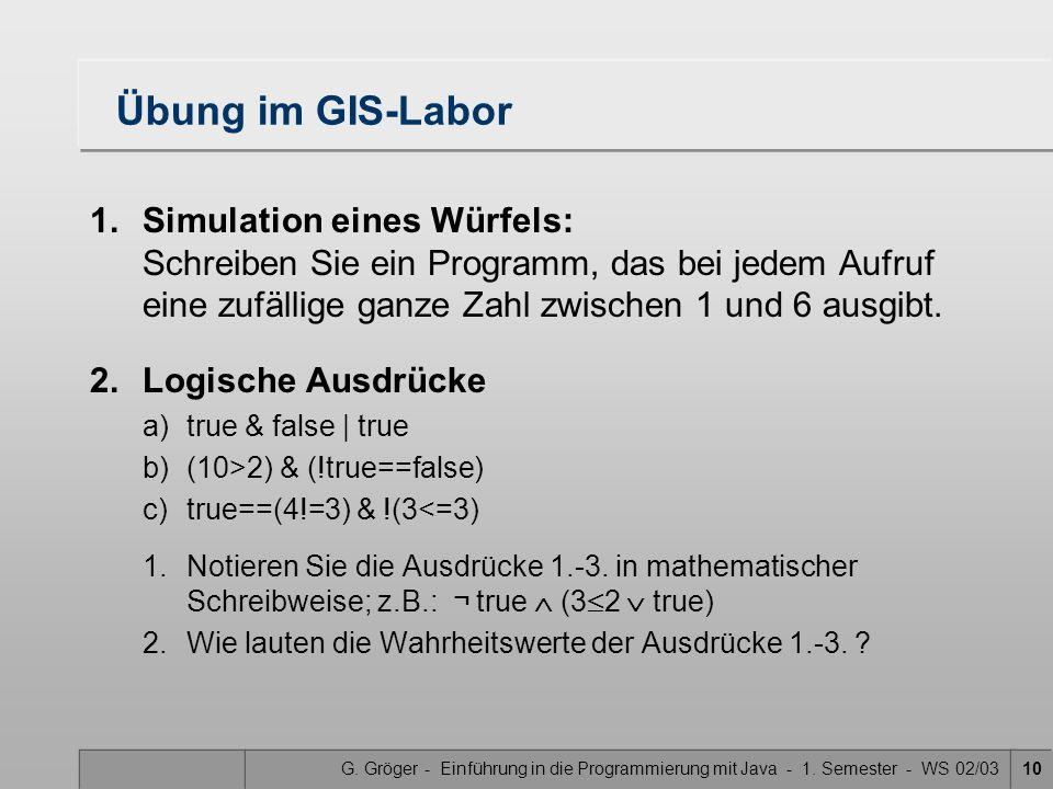 Übung im GIS-Labor 1. Simulation eines Würfels: Schreiben Sie ein Programm, das bei jedem Aufruf eine zufällige ganze Zahl zwischen 1 und 6 ausgibt.