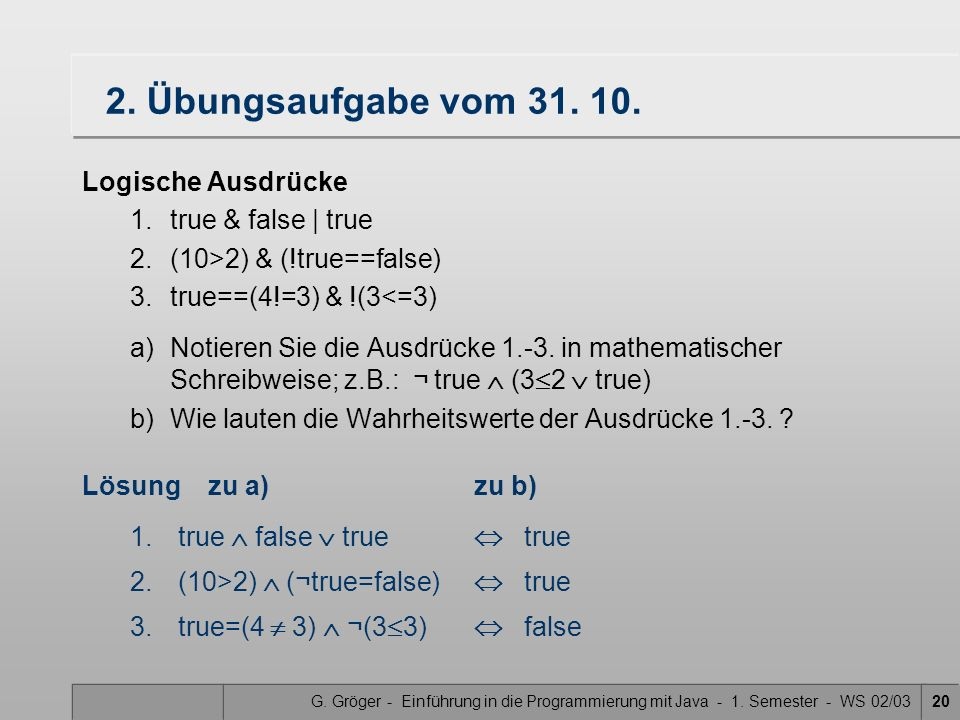 2. Übungsaufgabe vom 31. 10. Logische Ausdrücke 1. true & false | true