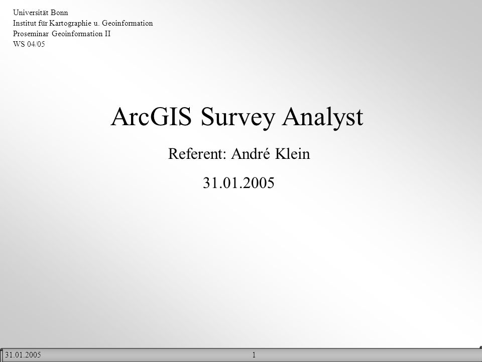 ArcGIS Survey Analyst Referent: André Klein 31.01.2005
