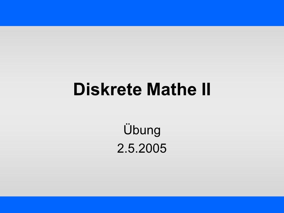 Diskrete Mathe II Übung 2.5.2005