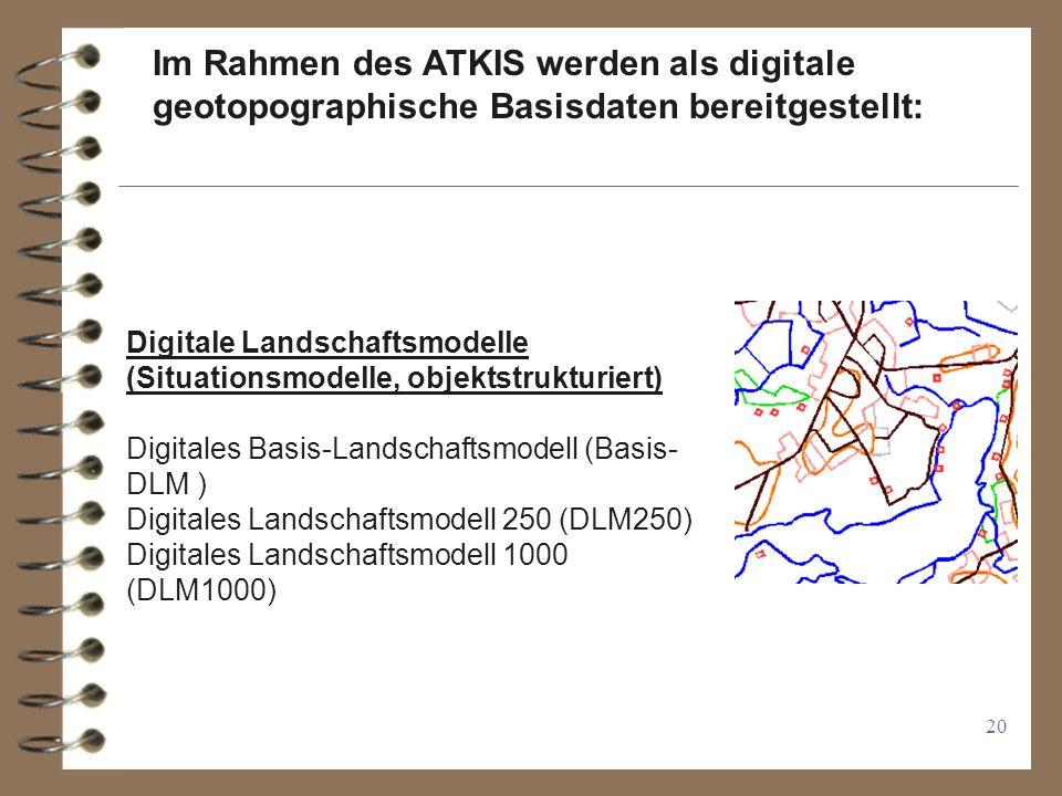 Im Rahmen des ATKIS werden als digitale geotopographische Basisdaten bereitgestellt: