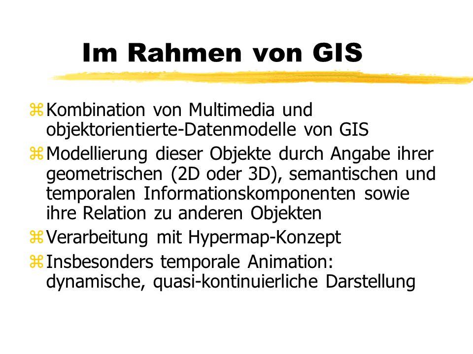 Im Rahmen von GIS Kombination von Multimedia und objektorientierte-Datenmodelle von GIS.