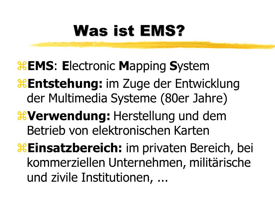 Was ist EMS EMS: Electronic Mapping System
