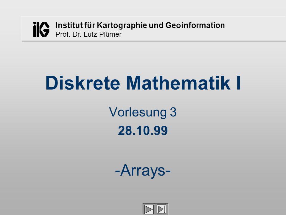 Diskrete Mathematik I Vorlesung 3 28.10.99 -Arrays-
