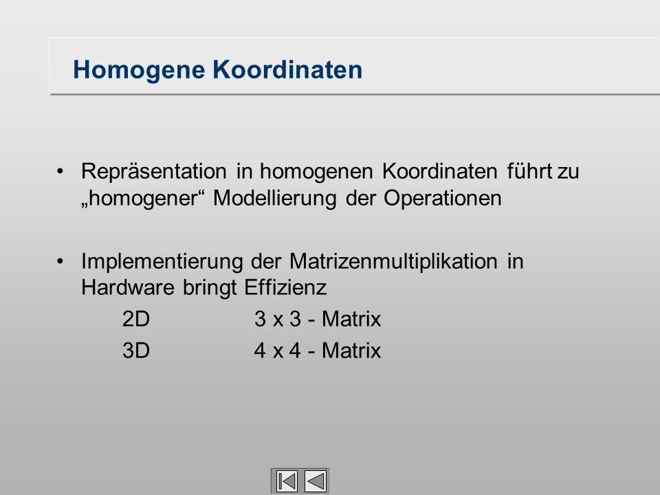 """Homogene Koordinaten Repräsentation in homogenen Koordinaten führt zu """"homogener Modellierung der Operationen."""