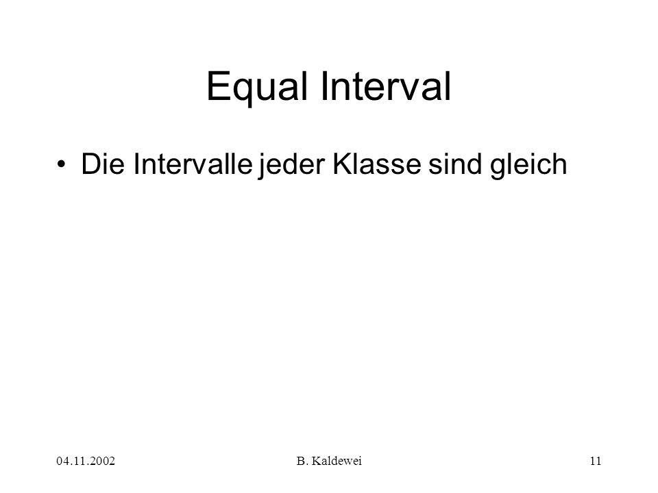 Equal Interval Die Intervalle jeder Klasse sind gleich 04.11.2002